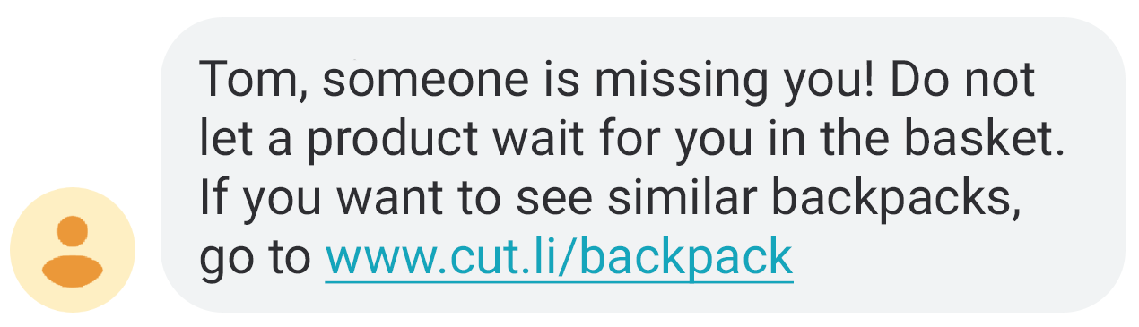 An example of a text message: Tom, someone is missing you! Do not let a product wait for you in the basket. If you want to see similar backpacks, go to www.cut.li/backpack