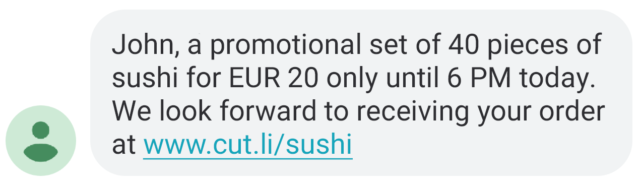 An example of a text message: John, a promotional set of 40 pieces of sushi for EUR 20 only until 6 PM today. We look forward to receiving your order at www.cut.li/sushi